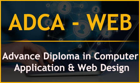 ADCA – WEB  Advance Diploma in Computer Application & Web Design