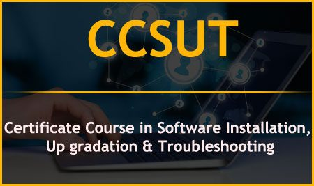 CCSUT – Certificate Course in Software Installation, Up gradation & Troubleshooting